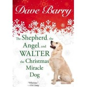 The Shepherd, the Angel, and Walter the Christmas Miracle Dog by Dr Dave Barry