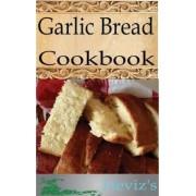 Garlic Bread 101. Delicious, Nutritious, Low Budget, Mouth Watering Garlic Bread Cookbook by Heviz's