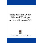 Some Account of My Life and Writings by Archibald Alison