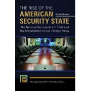 The Rise of the American Security State: The National Security Act of 1947 and the Militarization of U.S. Foreign Policy
