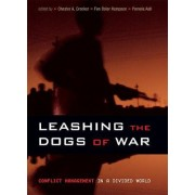 Leashing the Dogs of War by Chester A. Crocker