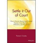 Settle it Out of Court by Thomas E. Crowley