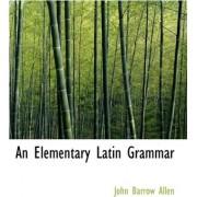 An Elementary Latin Grammar by John Barrow Allen