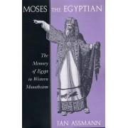 Moses the Egyptian by Jan Assmann