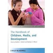 The Handbook of Children, Media, and Development by Barbara J. Wilson