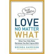 Love No Matter What by Brenda Garrison
