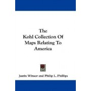 The Kohl Collection of Maps Relating to America by Justin Winsor