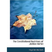 The Constitutional Doctrines of Justice Harlan by Floyd Barzilia Clark