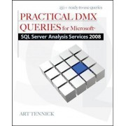 Practical DMX Queries for Microsoft SQL Server Analysis Services 2008 by Art Tennick