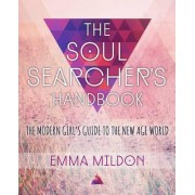 The Soul Searcher's Handbook: A Modern Girl's Guide to the New Age World by Emma R. Mildon