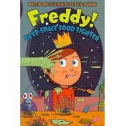 Freddy! Deep-Space Food Fighter by Peter Hannan