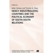 Newly Industrializing Countries and the Political Economy of South-South Relations 1998 by Jerker Carlsson