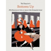 Ted Saucier's Bottoms Up [With Illustrations by Twelve of America's Most Distinguished Artists] by Ted Saucier
