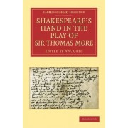 Shakespeare's Hand in the Play of Sir Thomas More by Alfred William Pollard