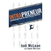 Intrapreneur: Discover How to Be the Irreplaceable Employee