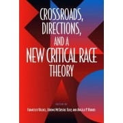 Crossroads, Directions and a New Critical Race Theory by Francisco Valdes