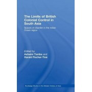 The Limits of British Colonial Control in South Asia by Ashwini Tambe