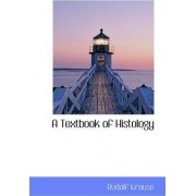 A Textbook of Histology by Rudolf Krause