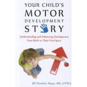 Your Child's Motor Development Story by Jill Howlett Mays