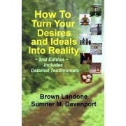 How to Turn Your Desires and Ideals Into Reality by Brown Landone