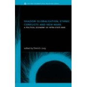 Shadow Globalization, Ethnic Conflicts and New Wars by Dietrich Jung