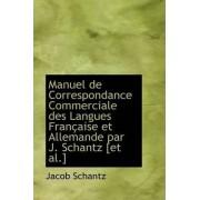 Manuel de Correspondance Commerciale Des Langues Francaise Et Allemande Par J. Schantz by Jacob Schantz