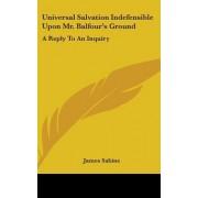 Universal Salvation Indefensible Upon Mr. Balfour's Ground by James Sabine