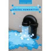 The Emergence of the Digital Humanities by Steven E. Jones