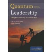 Quantum Leadership: Advancing Innovation, Transforming Health Care by Tim Porter-O'Grady