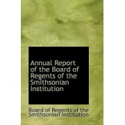 Annual Report of the Board of Regents of the Smithsonian Institution by Regents Of the Smithsonian Institut Of Regents of the Smithsonian Institut
