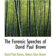 The Forensic Speeches of David Paul Brown by David Paul Brown