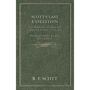 Scott's Last Expedition - The Personal Journals Of Captain R. F. Scott, C.V.O., R.N., On His Journey To The South Pole by J. M. Barrie