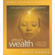 Attract Wealth by Kelly Howell