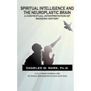 Spiritual Intelligence and The Neuroplastic Brain by Charles W. Mark Ph.D.