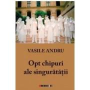 Opt chipuri ale singuratatii - Vasile Andru