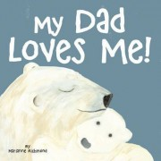 My Dad Loves Me! by Marianne Richmond