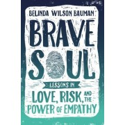 Brave Soul: Lessons in Love, Risk, and the Power of Empathy