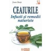 Ceaiurile. Infuzii si remedii naturiste - Joan Barp