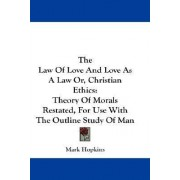 The Law of Love and Love as a Law Or, Christian Ethics by Mark Hopkins