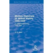Modern Historians on British History 1485-1945 by G. R. Elton
