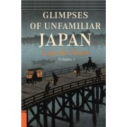 Glimpses of Unfamiliar Japan, Vol. 1 by Lafcadio Hearn