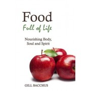 Food Full of Life by Gill Bacchus