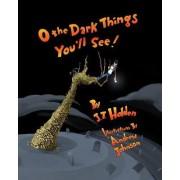 O the Dark Things You'll See!