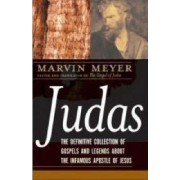 Judas: The Definitive Collection of Gospels and Legends About the Infamous Apostle of Jesus by Marvin Meyer