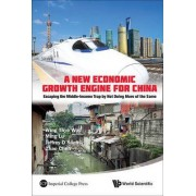 New Economic Growth Engine For China, A: Escaping The Middle-income Trap By Not Doing More Of The Same by Wing Thye Woo