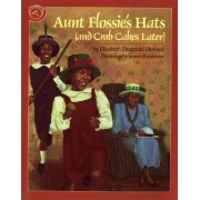 Aunt Flossie's Hats (and Crab Cakes Later) by Elizabeth F. Howard
