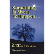 Something Is about to Happen by Thomas G Long