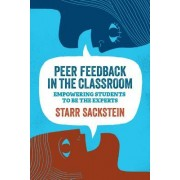 Peer Feedback in the Classroom: Empowering Students to Be the Experts