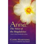 Anna, the Voice of the Magdalenes by Claire Heartsong