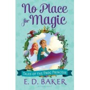 No Place for Magic by E D Baker